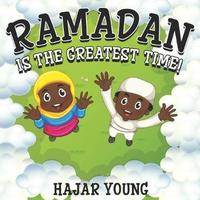 Ramadan Is The Greatest Time! by Hajar Young