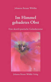 Im Himmel Gebadetes Obst by Johanna Renate Whlke