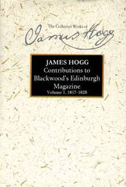 "Contributions to ""Blackwood's Edinburgh Magazine"" by James Hogg"