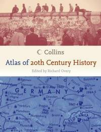 Collins Atlas of 20th Century History by Richard Overy