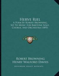 Herve Riel: A Poem by Robert Browning, Set to Music for Baritone Solo, Chorus, and Orchestra (1895) by Robert Browning
