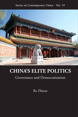 China's Elite Politics: Governance And Democratization by Zhiyue Bo