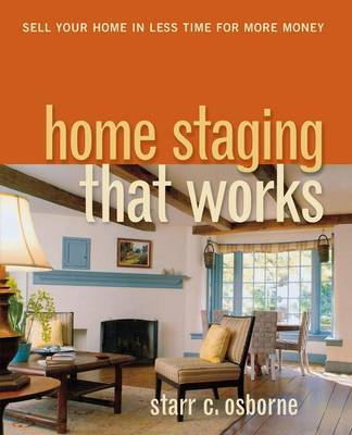 Home Staging That Works by Starr C. Osborne