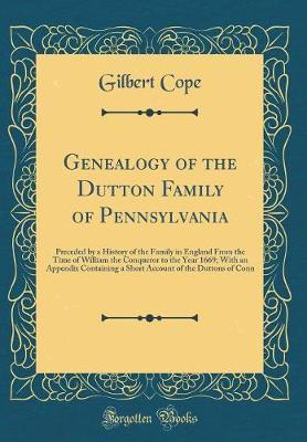 Genealogy of the Dutton Family of Pennsylvania by Gilbert Cope
