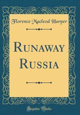 Runaway Russia (Classic Reprint) by Florence MacLeod Harper