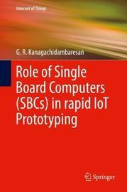 Role of Single Board Computers (SBCs) in rapid IoT Prototyping by G.R. Kanagachidambaresan