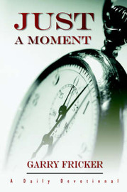 Just a Moment by Garry Fricker