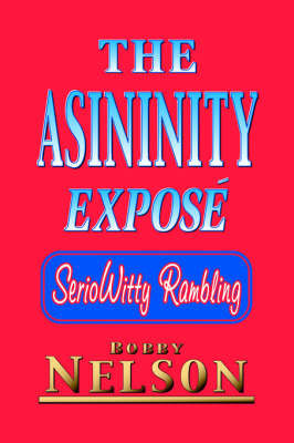 The Asininity Expose by Bobby Nelson