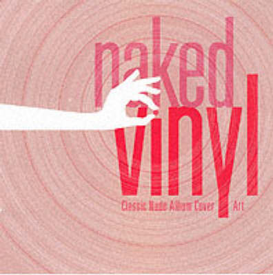 Naked Vinyl: Classic Album Cover Art Unveiled by Tim O'Brien