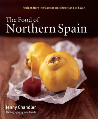 The Food of Northern Spain: Recipes from the Gastronomic Heartland of Spain by Jenny Chandler