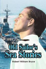 Old Sailor's Sea Stories by Robert W Bruce image