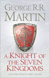 A Knight of the Seven Kingdoms: Being the Adventures of Ser Duncan the Tall, and His Squire, Egg by George R.R. Martin