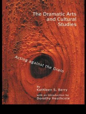 The Dramatic Arts and Cultural Studies by Kathleen S Berry