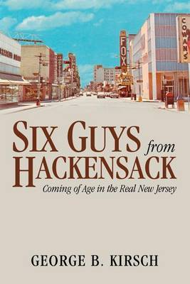 Six Guys from Hackensack by George B. Kirsch