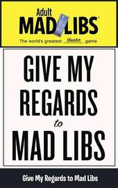 Give My Regards To Mad Libs by Price Stern Sloan