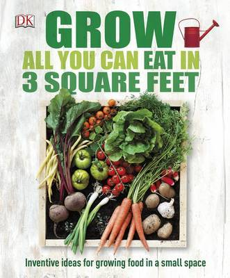 Grow All You Can Eat In Three Square Feet by DK image