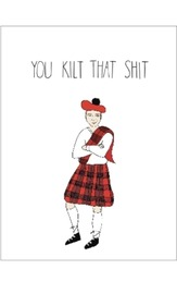 You Kilt That - Greeting Card