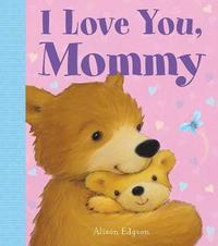 I Love You, Mommy by Little Bee Books