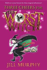 Three Cheers for the Worst Witch by Jill Murphy