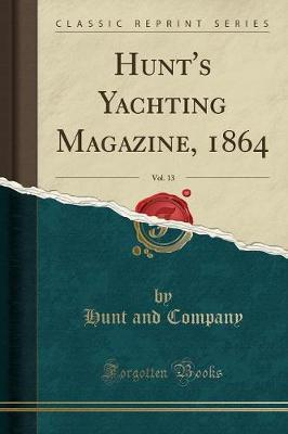 Hunt's Yachting Magazine, 1864, Vol. 13 (Classic Reprint) by Hunt And Company