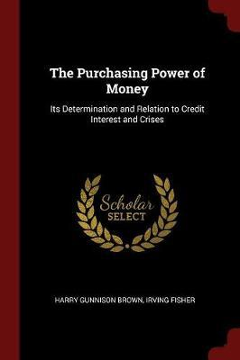The Purchasing Power of Money by Harry Gunnison Brown