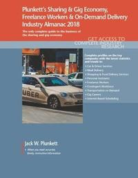 Plunkett's Sharing & Gig Economy, Freelance Workers & On-Demand Delivery Industry Almanac 2018 by Jack W Plunkett