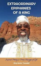 Extraordinary Epiphanies of a King by King Andre' Teasdell image