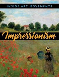 Inside Art Movements: Impressionism by Susie Brooks