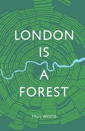 London is a Forest by Paul Wood