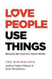 Love People, Use Things by Joshua Fields Millburn