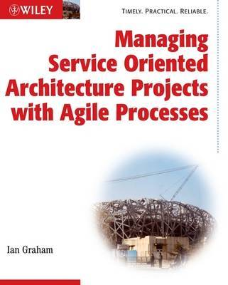 Managing Service Oriented Architecture Projects with Agile Processes by Ian Graham image
