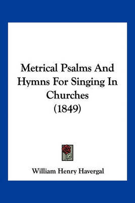 Metrical Psalms and Hymns for Singing in Churches (1849) by William Henry Havergal image