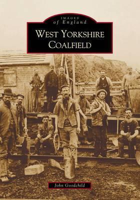 The West Yorkshire Coalfield by John Goodchild