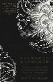 The Rhetoric of (Re)Unification by Beate C Gilliar