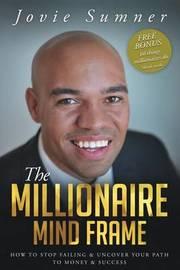 The Millionaire Mind Frame by Jovie Jamill Sumner