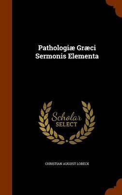 Pathologiae Graeci Sermonis Elementa by Christian August Lobeck
