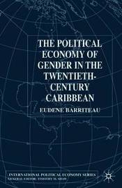 The Political Economy of Gender in the Twentieth-Century Caribbean by Violet Eudine Barriteau