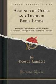 Around the Globe and Through Bible Lands by George Lambert