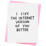I Like The Internet Version - Greeting Card