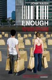 Enough: Breaking Free from the World of More by John Naish