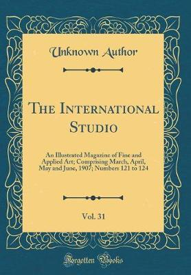 The International Studio, Vol. 31 by Unknown Author