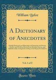 A Dictionary of Anecdotes, Vol. 1 of 2 by William Beloe image