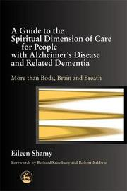 A Guide to the Spiritual Dimension of Care for People with Alzheimer's Disease and Related Dementia by Eileen Shamy