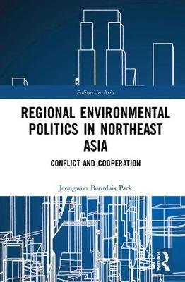 Regional Environmental Politics in Northeast Asia by Jeongwon Bourdais Park image