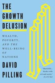 The Growth Delusion by David Pilling