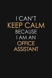 I Can't Keep Calm Because I Am An Office Assistant by Blue Stone Publishers image