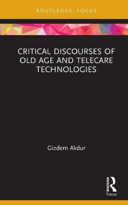 Critical Discourses of Old Age and Telecare Technologies by Gizdem Akdur