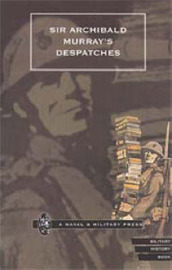 Sir Archibald Murray's Despatches by Naval & Military Press