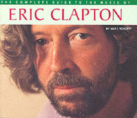 The Complete Guide to the Music of Eric Clapton by Marc Roberty image