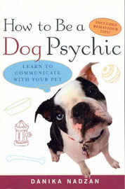 How to be a Dog Psychic: Learn to Communicate with Your Pet by Nadzan Danika image
